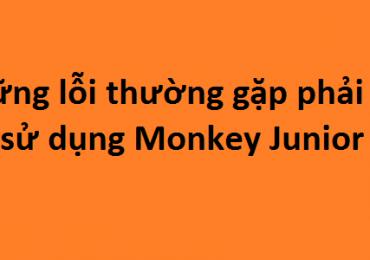 Sửa lỗi thường gặp khi sử dụng Monkey Junior