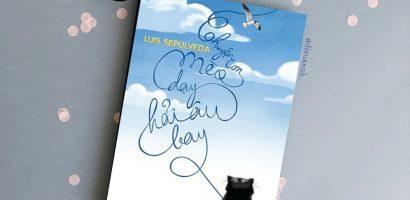 """Ý nghĩa đằng sau """"Chuyện con mèo dạy hải âu bay"""" của Luis Sepúlveda"""